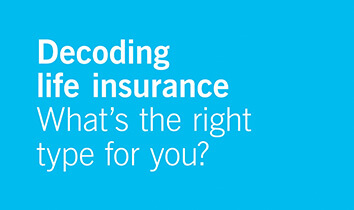 Video - Decoding life insurance: what's the right type for you?