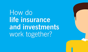 Video - How do life insurance and investments work together?